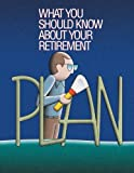 What You Should Know About Your Retirement Plan