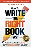 how to build epic - How To Write The 'Right' Book - FAST: Position Yourself As An Authority, Attract Qualified Leads, Build Your Brand, and Increase Your Income …effortlessly.