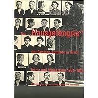 DasHausgefängnis der Gestapo-Zentrale in Berlin: Terror und Widerstand 1933-1945