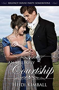An Unlikely Courtship (Regency House Party: Somerstone Book 2) by [Kimball, Heidi]