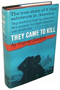 Hardcover They came to kill;: The story of eight Nazi saboteurs in America Book
