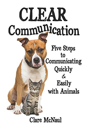 Download CLEAR Communication: Five Steps to Communicating Quickly & Easily with Animals PDF