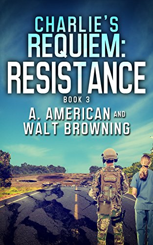 Charlie's Requiem: Resistance: Book 3 by [Browning, Walt, American, Angery]