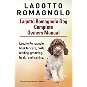Lagotto Romagnolo . Lagotto Romagnolo Dog Complete Owners Manual. Lagotto Romagnolo book for care, costs, feeding, grooming, health and training. by George Hoppendale (2015-06-09) 18