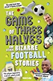 The Game of Three Halves and Other Bizarre Football Stories, Robert Lodge, 1780972008