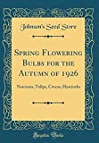 Amazon / Forgotten Books: Spring Flowering Bulbs for the Autumn of 1926 Narcissus, Tulips, Crocus, Hyacinths Classic Reprint (Johnsons Seed Store)