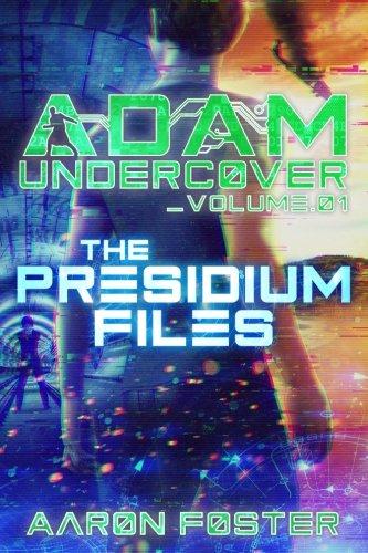 Adam Undercover, The Presidium Files (Volume 1)