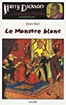 Harry Dickson - Le Cri, Tome 19 : Le Monstre blanc par Ray