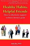 Healthy Habits, Helpful Friends, Judd Allen Ph.D., 0941703215