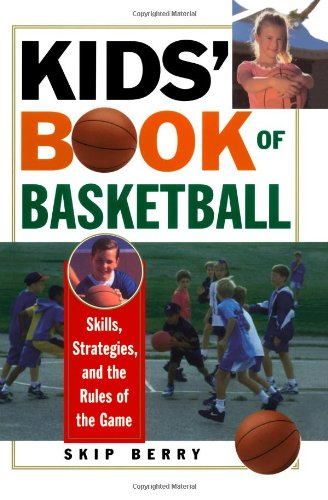 Kids' Book Of Basketball: Skills, Strategies, Equipment, and the Rules of the ()