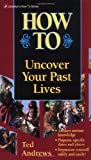 How to Uncover Your Past Lives, Ted Andrews, 0875420222