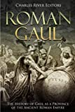 Roman Gaul: The History of Gaul as a Province of the Ancient Roman Empire