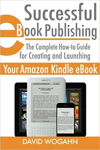 Successful eBook Publishing: The Complete How-to Guide for Creating and Launching Your Amazon Kindle eBook: Amazon.es: David Wogahn: Libros en idiomas ...