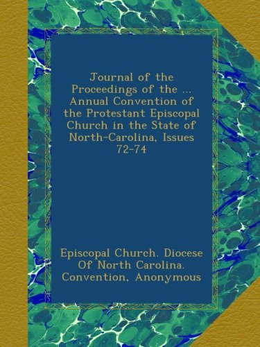 Read Online Journal of the Proceedings of the ... Annual Convention of the Protestant Episcopal Church in the State of North-Carolina, Issues 72-74 pdf