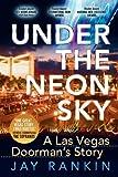 Under the Neon Sky... a Las Vegas Doorman's Story, Jay Rankin, 0984210903