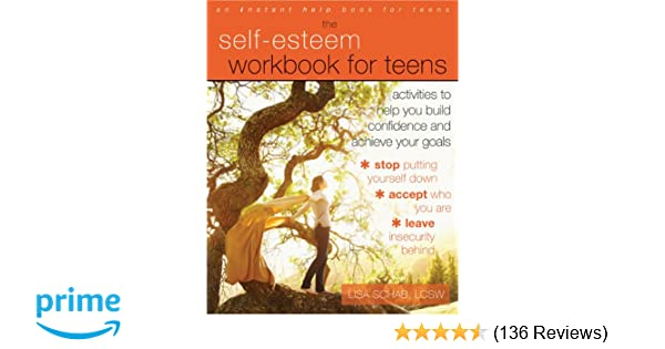 The self esteem workbook for teens activities to help you build the self esteem workbook for teens activities to help you build confidence and achieve your goals lisa m schab lcsw 8601419638352 amazon books fandeluxe Image collections
