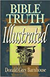 Bible Truth Illustrated, Donald Grey Barnhouse, 0800755944