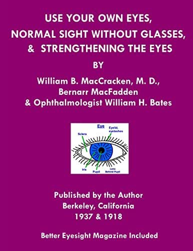Use Your Own Eyes, Normal Sight Without Glasses & Strengthening The Eyes: Better Eyesight Magazine by Ophthalmologist William H. Bates (Black & White Edition)