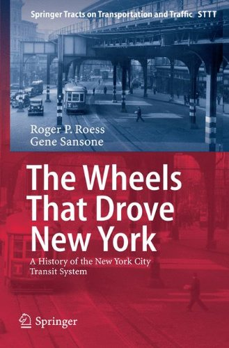 (The Wheels That Drove New York: A History of the New York City Transit System (Springer Tracts on Transportation and Traffic))
