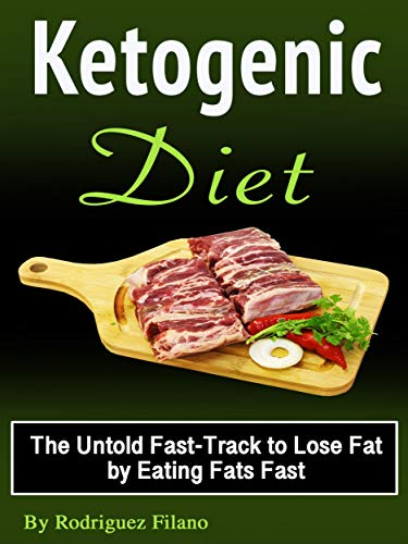 Ketogenic Diet: The Untold Fast-Track to Lose Fat by eating Fats Fast