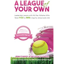 A League Of Your Own: Leadership Lessons with All-Star Athletes Who Want YOU to WIN in Sports, School and Life! (Volume 1)
