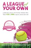 img - for A League Of Your Own: Leadership Lessons with All-Star Athletes Who Want YOU to WIN in Sports, School and Life! (Volume 1) book / textbook / text book