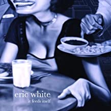 It Feeds Itself: The Art Of Eric White