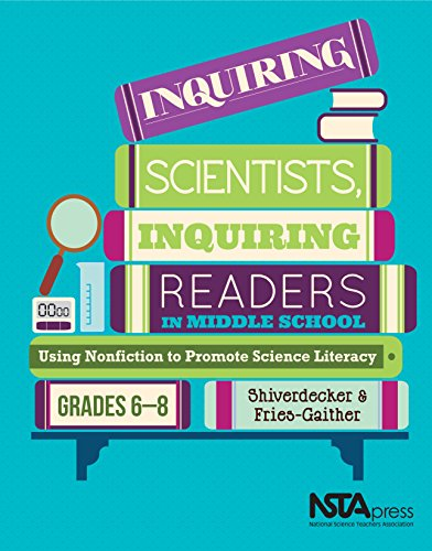 Inquiring Scientists, Inquiring Readers in Middle School: Using Nonfiction to Promote Science Literacy - PB325X2