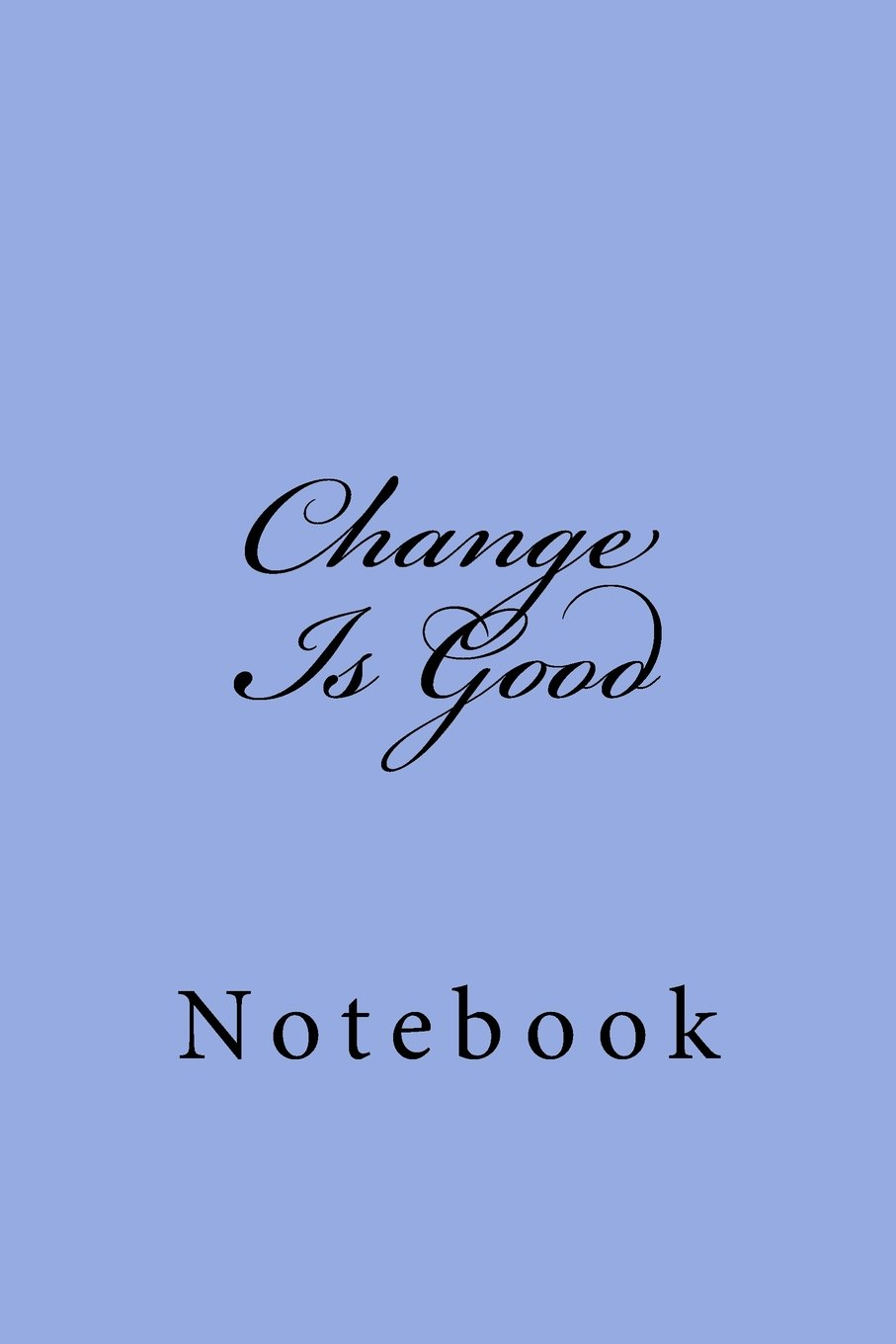 Change Is Good: Notebook, 150 lined pages, softcover, 6 x 9 ebook