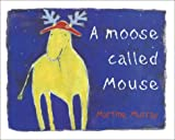 A Moose Called Mouse, Martine Murray, 1865084956
