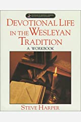 Devotional Life in the Wesleyan Tradition:  A Workbook (Pathways in Spiritual Growth-Resources for Congregations and Leadership) Perfect Paperback