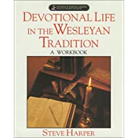 Devotional Life In The Wesleyan Tradition A Workbk