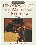 Devotional Life in the Wesleyan Tradition, Steve Harper, 0835807401