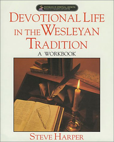 Devotional Life in the Wesleyan Tradition:  A Workbook (Pathways in Spiritual Growth-Resources for Congregations and Leadership)