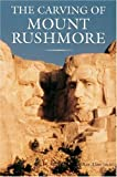 The Carving of Mount Rushmore, Rex A. Smith, 1558596658