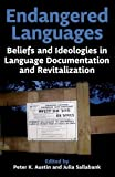 Endangered Languages: Beliefs and Ideologies in Language Documentation and Revitalisation (Proceedings of the British Academy)