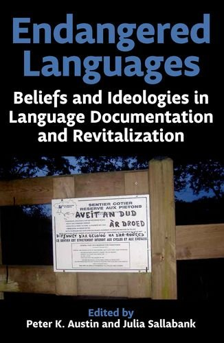 Endangered Languages: Beliefs and Ideologies in Language Documentation and Revitalisation (Proceedings of the British Academy) by British Academy