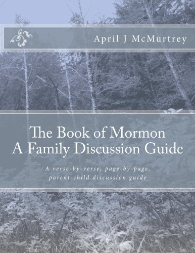 The Book of Mormon - A Family Discussion Guide: A verse-by-verse, page-by-page, parent-child discussion guide