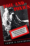 Toil and Toxics : Workplace Struggles and Political Strategies for Occupational Health, Robinson, James C., 0520084489