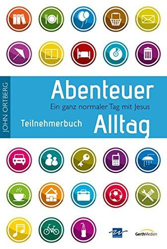 Abenteuer Alltag - Teilnehmerbuch mit Andachten: Ein ganz normaler Tag mit Jesus.