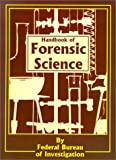Handbook of Forensic Science, Federal Bureau of Investigation Staff, 089499073X