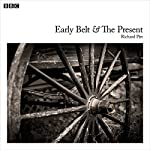 Early Belt and the Present: A BBC Radio 4 dramatisation | Richard Pitt,Bert Coules