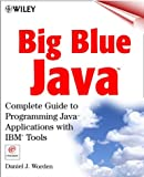 Big Blue Java: Complete Guide to Programming Java Applications with IBM Tools