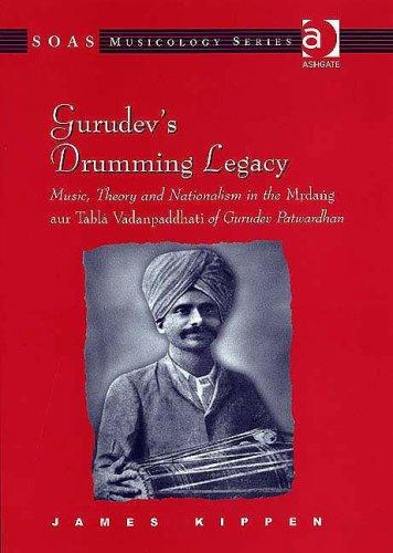Gurudev's Drumming Legacy: Music, Theory And Nationalism In The Mrdang Aur Tabla Vadanpaddhati Of Gurudev Patwardhan (SOAS Musicology Series)