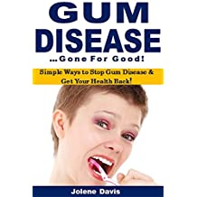 Gum Disease Gone for Good: Simple Ways to Stop Gum Disease & Get Your Health Back!