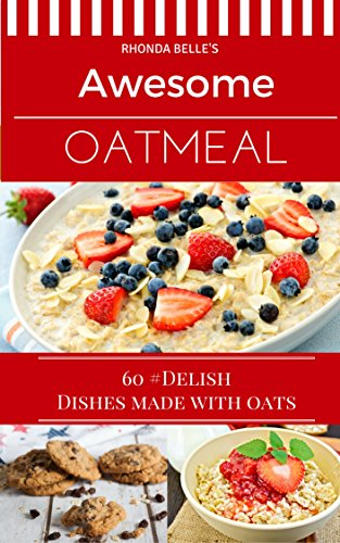 Awesome Oatmeal: 60 #Delish Dishes Made With Oats (60 Super Recipes Book 48) by Rhonda Belle