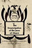img - for The Emancipation of the Jews of Alsace: Acculturation and Tradition in the Nineteenth Century book / textbook / text book