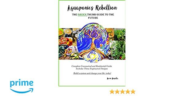 Aquaponics Rebellion: The Green Thumb Guide to the Future: Kevin