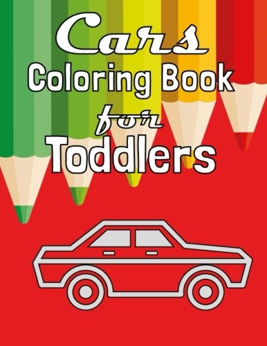 Download Cars Coloring Book for Toddlers: Fun Coloring Activity Book For Toddlers & Preschoolers (Cars Coloring Book for Kids) (Volume 1) pdf epub