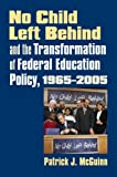 No Child Left Behind and the Transformation of Federal Education Policy, 1965-2005, Patrick J. McGuinn, 0700614435